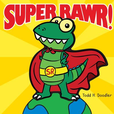 Super Rawr! by Todd H. Doodler