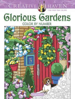 Creative Haven Glorious Gardens Color by Number Coloring Book (Creative Haven Coloring Books) Cover Image