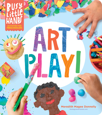 Busy Little Hands: Art Play!: Activities for Preschoolers Cover Image