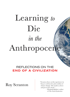 Learning to Die in the Anthropocene: Reflections on the End of a Civilization (City Lights Open Media) Cover Image