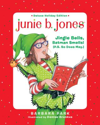 Junie B. Jones Deluxe Holiday Edition: Jingle Bells, Batman Smells! (P.S. So Does May.) Cover Image