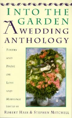 Into the Garden: A Wedding Anthology: Poetry and Prose on Love and Marriage Cover Image