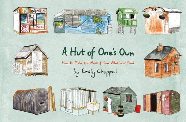 A Hut of One's Own: How to Make the Most of Your Allotment Shed Cover Image