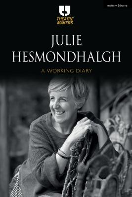 Julie Hesmondhalgh: A Working Diary (Theatre Makers) Cover Image
