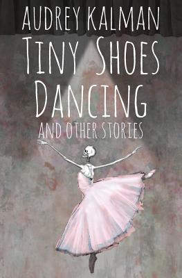 Cover for Tiny Shoes Dancing and Other Stories