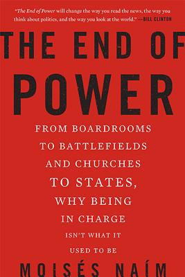 The End of Power: From Boardrooms to Battlefields and Churches to States, Why Being In Charge Isn't What It Used to Be Cover Image