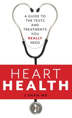 Heart Health: A Guide to the Tests and Treatments You Really Need Cover Image