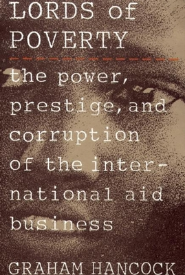 The Lords of Poverty: The Power, Prestige, and Corruption of the International Aid Business Cover Image