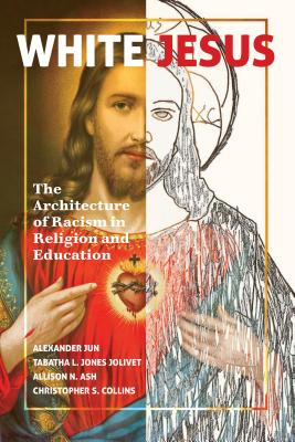 White Jesus; The Architecture of Racism in Religion and Education Cover Image