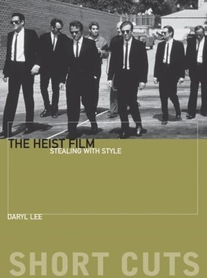 The Heist Film: Stealing with Style (Short Cuts (Wallflower)) Cover Image