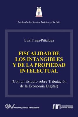 LA FISCALIDAD DE LOS INTANGIBLES Y DE LA PROPIEDAD INTELECTUAL (Con un estudio sobre la tributación de la economía digital) Cover Image