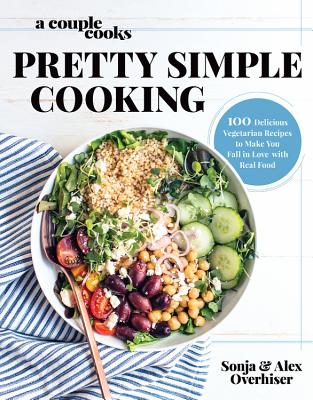 A Couple Cooks - Pretty Simple Cooking: 100 Delicious Vegetarian Recipes to Make You Fall in Love with Real Food Cover Image