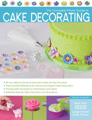 The Complete Photo Guide to Cake Decorating Cover Image