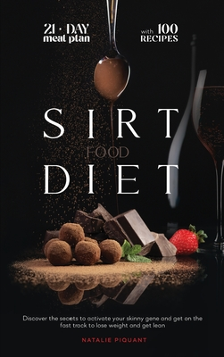 The Sirtfood Diet: Discover the Secrets to Activate Your Skinny Gene And Get on the Fast Track To Lose Weight And Get Lean. The Diet + Th Cover Image