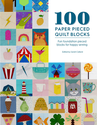 100 Paper Pieced Quilt Blocks: Fun Foundation Pieced Blocks for Happy Sewing Cover Image