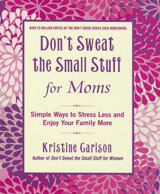 Don't Sweat the Small Stuff for Moms Cover