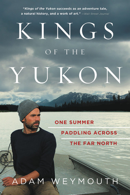 Kings of the Yukon: One Summer Paddling Across the Far North Cover Image