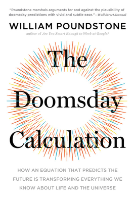 The Doomsday Calculation: How an Equation that Predicts the Future Is Transforming Everything We Know About Life and the Universe Cover Image