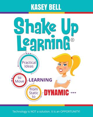 Shake Up Learning: Practical Ideas to Move Learning from Static to Dynamic Cover Image