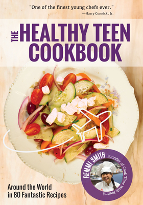 The Healthy Teen Cookbook: Around the World in 50 Fantastic Recipes (a Cookbook for Teens) Cover Image