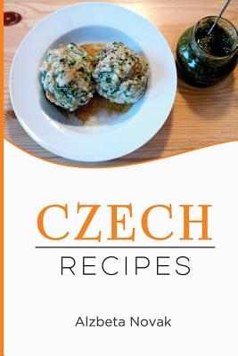 Czech Recipes: 48 of The Best Czech Recipes from a Real Czech Grandma: Authentic Czech Food All In a Comprehensive Czech Cookbook (Cz Cover Image