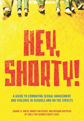 Hey, Shorty!: A Guide to Combating Sexual Harassment and Violence in Schools and on the Streets Cover Image