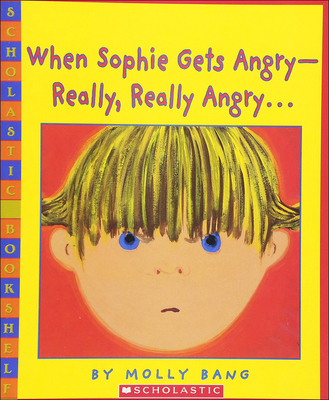 When Sophie Gets Angry--Really, Really Angry... (Scholastic Bookshelf) Cover Image
