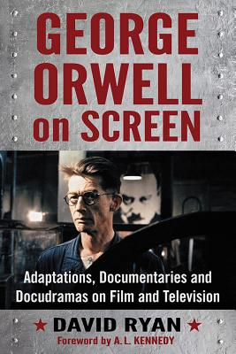 George Orwell on Screen: Adaptations, Documentaries and Docudramas on Film and Television Cover Image