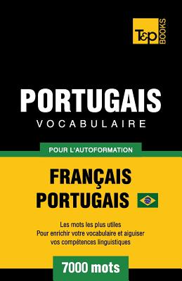 Portugais Vocabulaire - Français-Portugais Brésilien - pour l'autoformation - 7000 mots: Les mots les plus utiles pour enrichir votre vocabulaire et a (French Collection #247) Cover Image