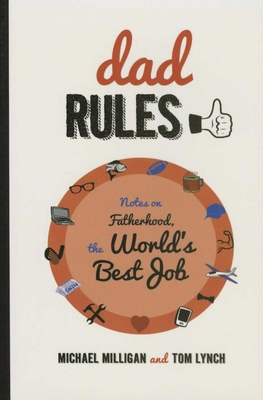 Dad Rules: Notes on Fatherhood, the World's Best Job Cover Image