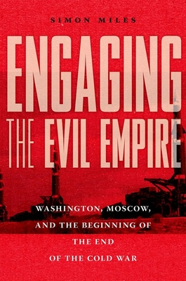 Engaging the Evil Empire: Washington, Moscow, and the Beginning of the End of the Cold War Cover Image