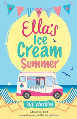 Ella's Ice-Cream Summer: A laugh out loud romantic comedy with extra sprinkles (Ice-Cream Cafe #1) Cover Image