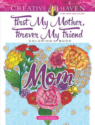 Creative Haven First My Mother, Forever My Friend Coloring Book (Creative Haven Coloring Books) Cover Image