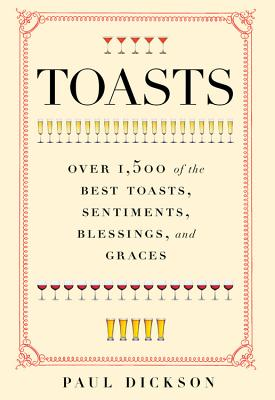 Toasts: Over 1,500 of the Best Toasts, Sentiments, Blessings, and Graces Cover Image