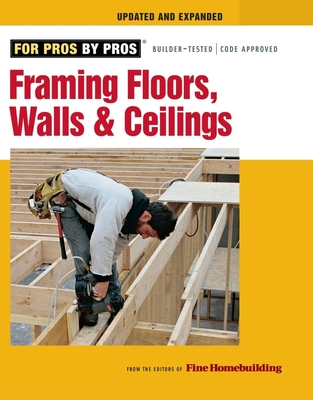 Framing Floors, Walls, and Ceilings: Updated and Expanded (For Pros By Pros) Cover Image
