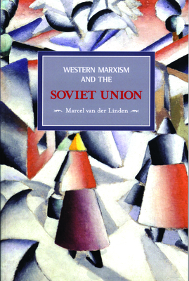 Western Marxism and the Soviet Union: A Survey of Critical Theories and Debates Since 1917 (Historical Materialism Books (Haymarket Books)) Cover Image