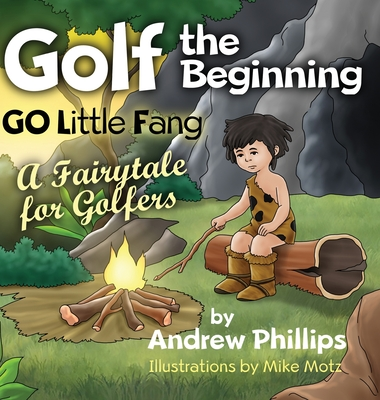 Golf the Beginning: Go Little Fang: A Fairytale for Golfers Cover Image
