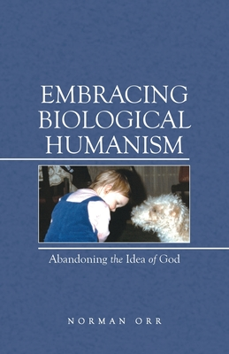Embracing Biological Humanism: Abandoning the Idea of God Cover Image
