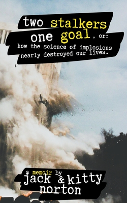 Two Stalkers One Goal, or: How the Science of Implosions Nearly Destroyed Our Lives Cover Image