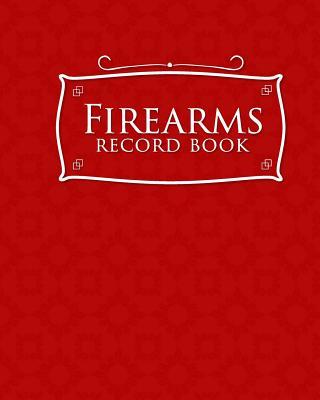 Firearms Record Book: ATF Log Book, Gun Log Book, FFL Log Book, Gun Catalog, Red Cover Cover Image