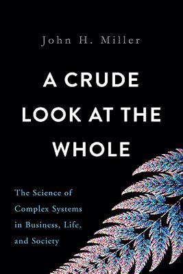 A Crude Look at the Whole: The Science of Complex Systems in Business, Life, and Society Cover Image