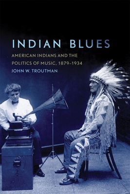 Indian Blues: American Indians and the Politics of Music, 1879-1934 (New Directions in Native American Studies #3) Cover Image
