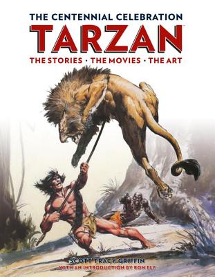 Tarzan: The Centennial Celebration: The Stores, the Movies, the Art Cover Image