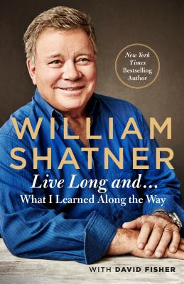 Live Long And . . .: What I Learned Along the Way Cover Image