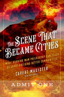 The Scene That Became Cities: What Burning Man Philosophy Can Teach Us about Building Better Communities Cover Image