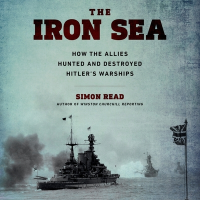 The Iron Sea: How the Allies Hunted and Destroyed Hitler's Warships Cover Image