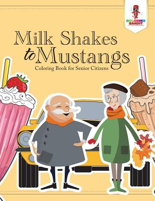 Milk Shakes to Mustangs: Coloring Book for Senior Citizens Cover Image