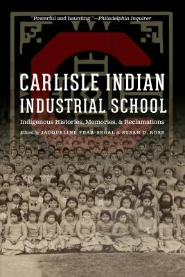 Carlisle Indian Industrial School: Indigenous Histories, Memories, and Reclamations (Indigenous Education) Cover Image
