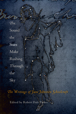 The Sound the Stars Make Rushing Through the Sky: The Writings of Jane Johnston Schoolcraft Cover Image