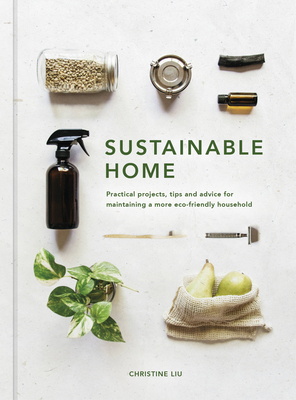 Sustainable Home: Practical projects, tips and advice for maintaining a more eco-friendly household Cover Image